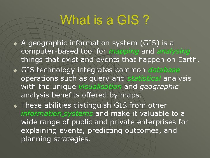 What is a GIS ? u u u A geographic information system (GIS) is