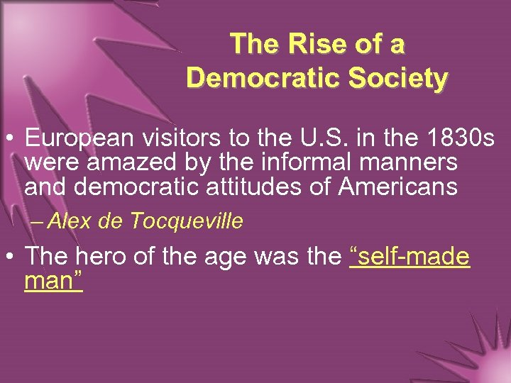 The Rise of a Democratic Society • European visitors to the U. S. in