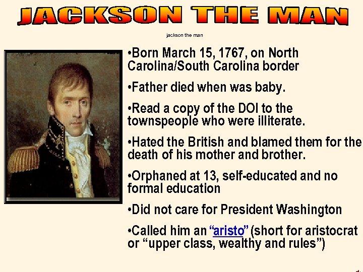 jackson the man • Born March 15, 1767, on North Carolina/South Carolina border •
