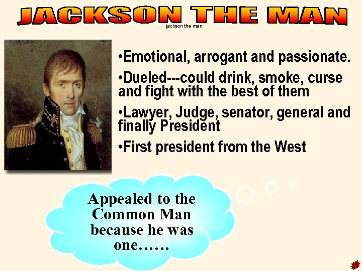 jackson the man • Emotional, arrogant and passionate. • Dueled---could drink, smoke, curse and