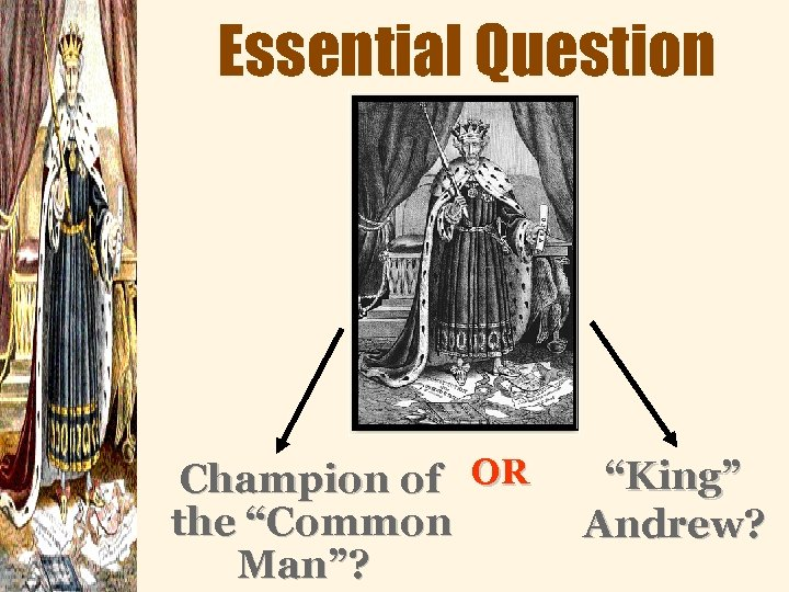 "Essential Question Champion of OR the ""Common Man""? ""King"" Andrew?"