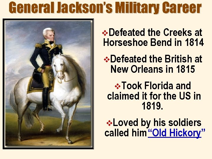 General Jackson's Military Career v. Defeated the Creeks at Horseshoe Bend in 1814 v.
