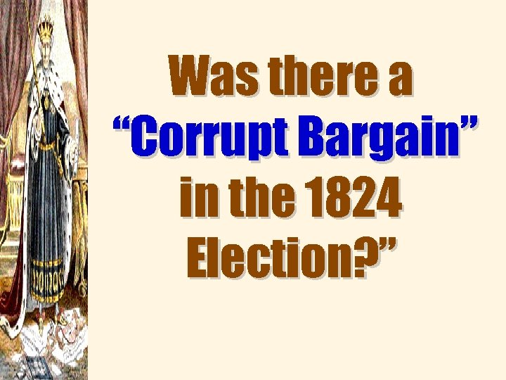"Was there a ""Corrupt Bargain"" in the 1824 Election? """