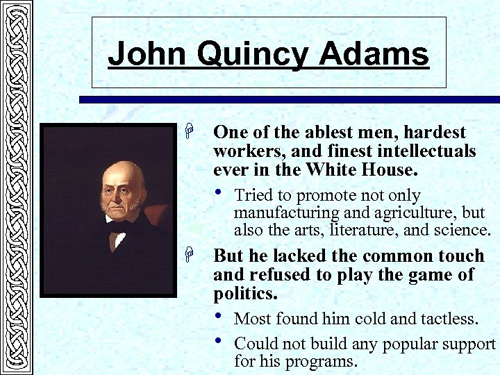 John Quincy Adams H One of the ablest men, hardest workers, and finest intellectuals
