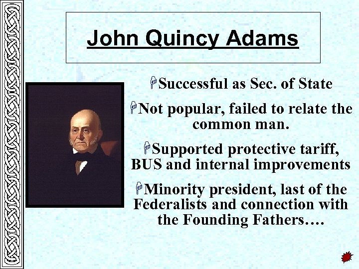 John Quincy Adams HSuccessful as Sec. of State HNot popular, failed to relate the