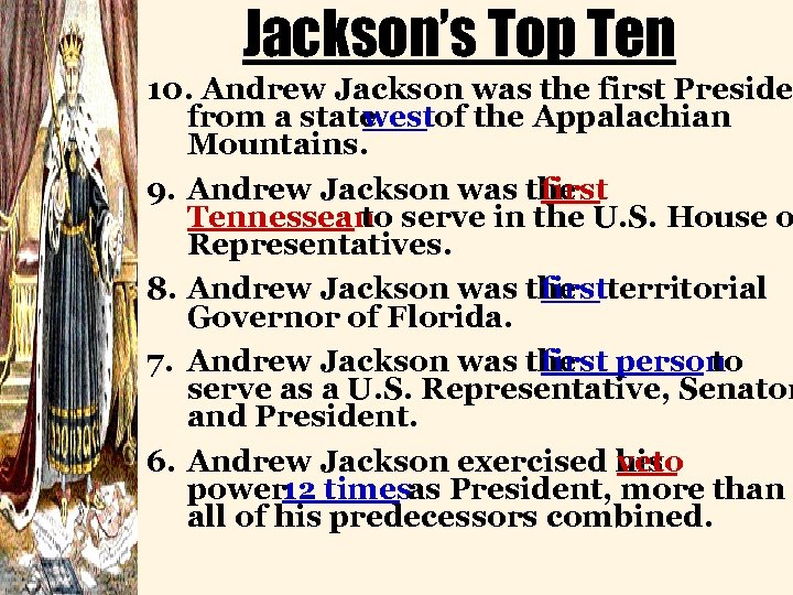 Jackson's Top Ten 10. Andrew Jackson was the first Preside from a state westof