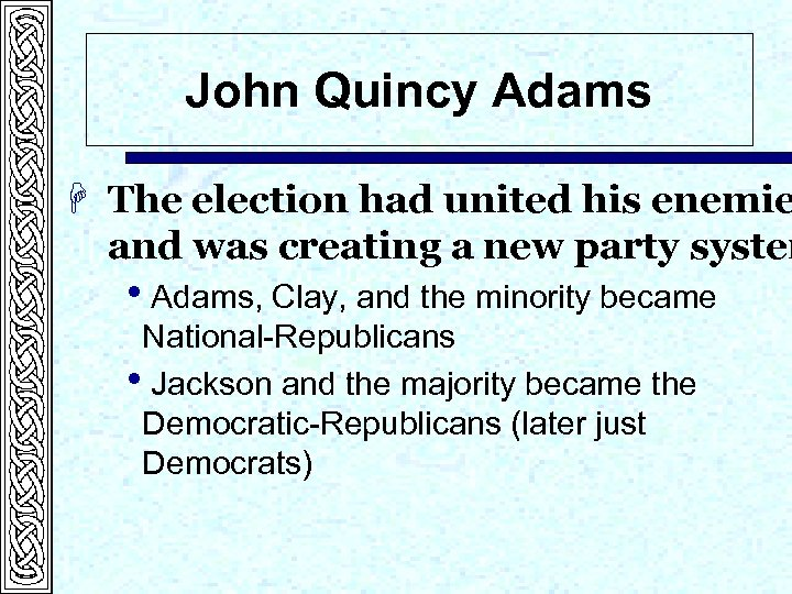 John Quincy Adams H The election had united his enemie and was creating a