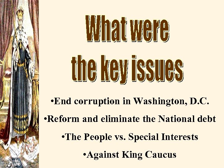 • End corruption in Washington, D. C. • Reform and eliminate the National