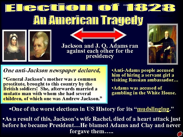 Election of 1828 Jackson and J. Q. Adams ran against each other for the