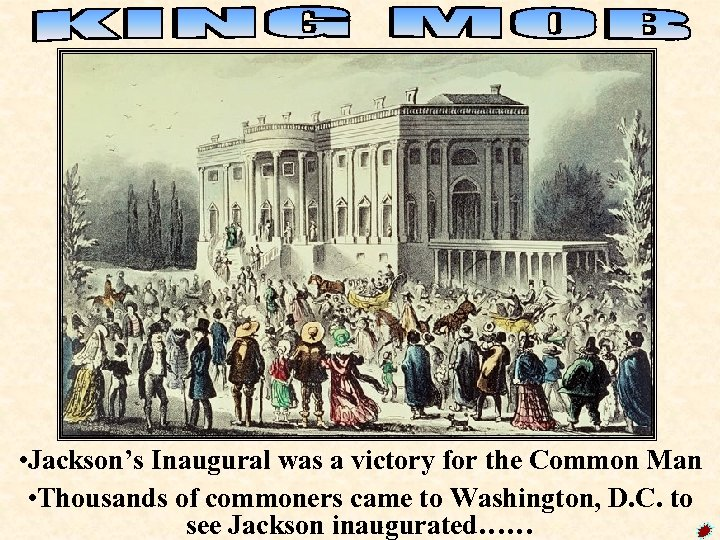 • Jackson's Inaugural was a victory for the Common Man • Thousands of