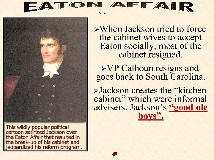 Eaton ØWhen Jackson tried to force the cabinet wives to accept Eaton socially, most