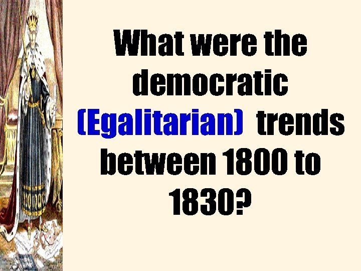 What were the democratic (Egalitarian) trends between 1800 to 1830?