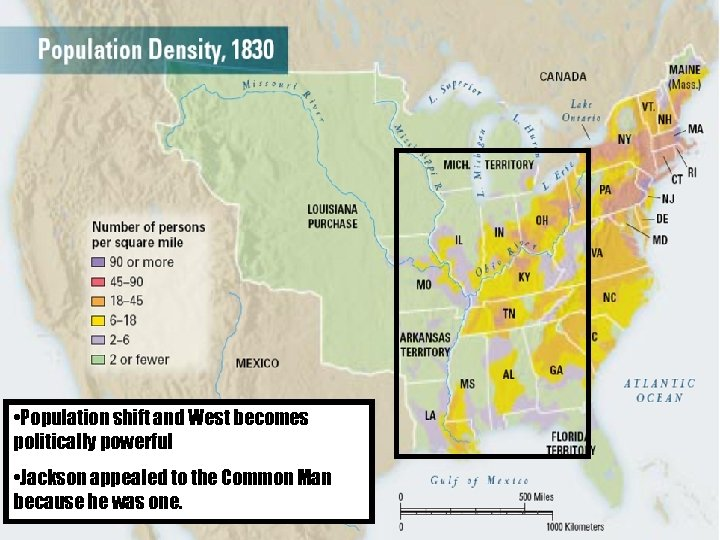 • Population shift and West becomes politically powerful • Jackson appealed to the