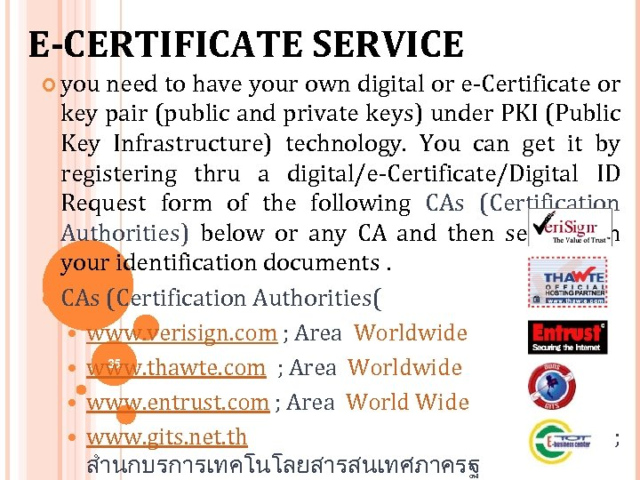 E-CERTIFICATE SERVICE you need to have your own digital or e-Certificate or key pair