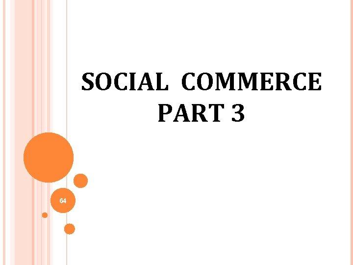 SOCIAL COMMERCE PART 3 64