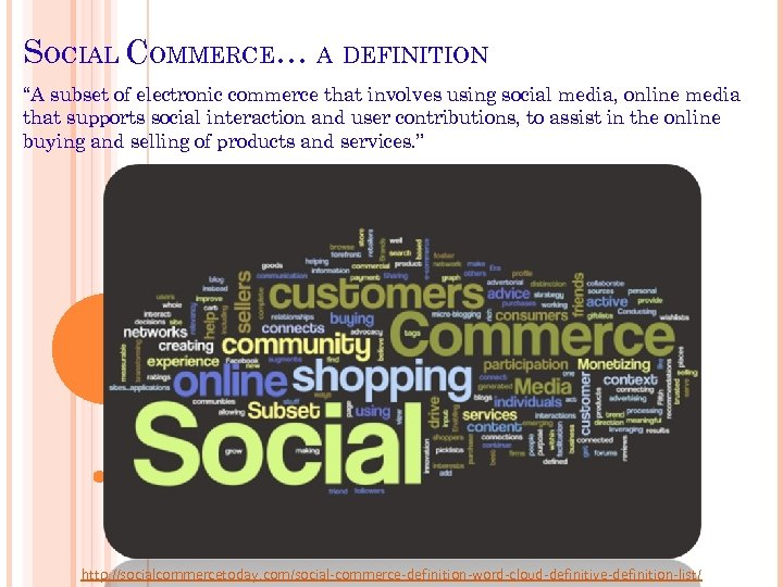 """SOCIAL COMMERCE… A DEFINITION """"A subset of electronic commerce that involves using social media,"""