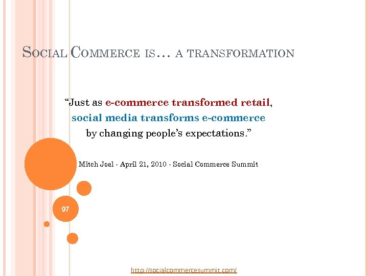 """SOCIAL COMMERCE IS… A TRANSFORMATION """"Just as e-commerce transformed retail, social media transforms e-commerce"""