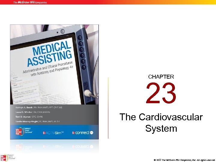 CHAPTER 23 The Cardiovascular System © 2011 The Mc. Graw-Hill Companies, Inc. All rights