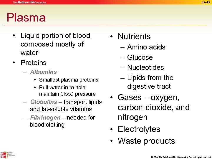 23 -43 Plasma • Liquid portion of blood composed mostly of water • Proteins