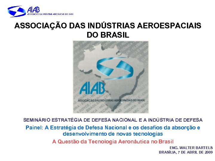 ASSOCIAÇÃO DAS INDÚSTRIAS AEROESPACIAIS DO BRASIL SEMINÁRIO ESTRATÉGIA DE DEFESA NACIONAL E A INDÚSTRIA