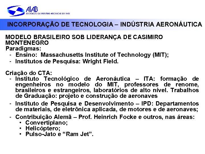 INCORPORAÇÃO DE TECNOLOGIA – INDÚSTRIA AERONÁUTICA MODELO BRASILEIRO SOB LIDERANÇA DE CASIMIRO MONTENEGRO Paradigmas: