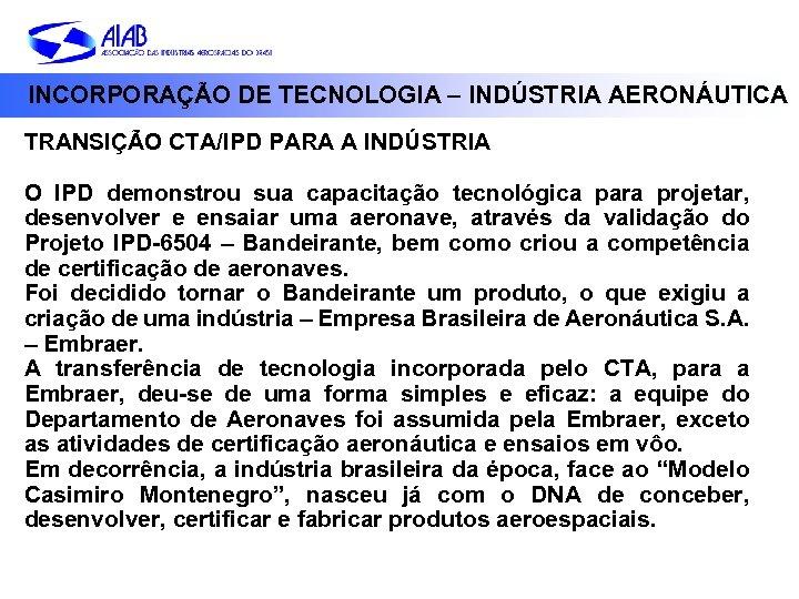 INCORPORAÇÃO DE TECNOLOGIA – INDÚSTRIA AERONÁUTICA TRANSIÇÃO CTA/IPD PARA A INDÚSTRIA O IPD demonstrou