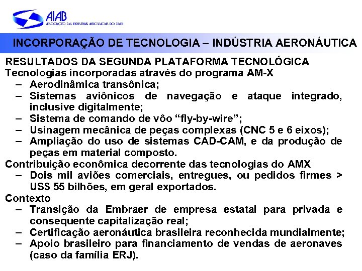 INCORPORAÇÃO DE TECNOLOGIA – INDÚSTRIA AERONÁUTICA RESULTADOS DA SEGUNDA PLATAFORMA TECNOLÓGICA Tecnologias incorporadas através
