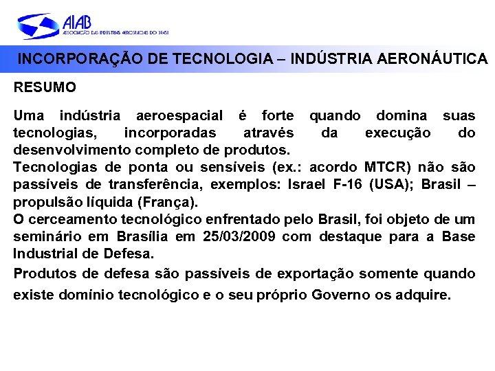 INCORPORAÇÃO DE TECNOLOGIA – INDÚSTRIA AERONÁUTICA RESUMO Uma indústria aeroespacial é forte quando domina