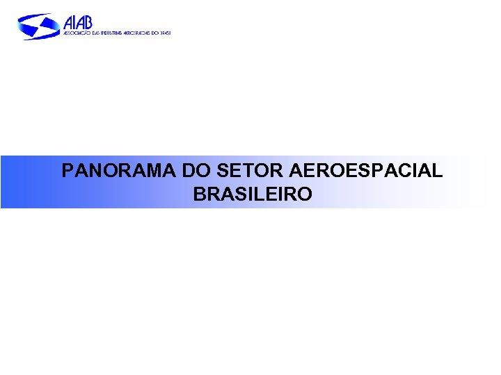 PANORAMA DO SETOR AEROESPACIAL BRASILEIRO