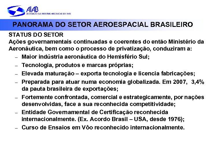 PANORAMA DO SETOR AEROESPACIAL BRASILEIRO STATUS DO SETOR Ações governamentais continuadas e coerentes do