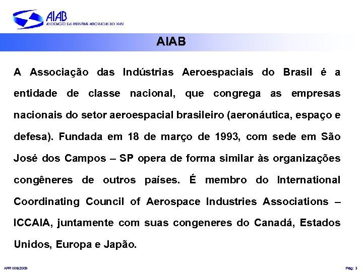 AIAB A Associação das Indústrias Aeroespaciais do Brasil é a entidade de classe nacional,