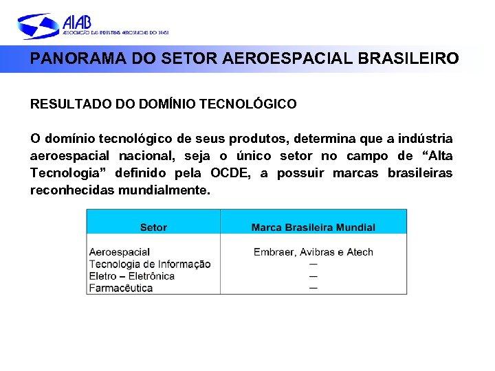 PANORAMA DO SETOR AEROESPACIAL BRASILEIRO RESULTADO DO DOMÍNIO TECNOLÓGICO O domínio tecnológico de seus