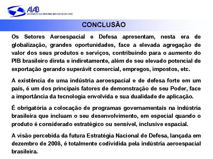 CONCLUSÃO Os Setores Aeroespacial e Defesa apresentam, nesta era de globalização, grandes oportunidades, face