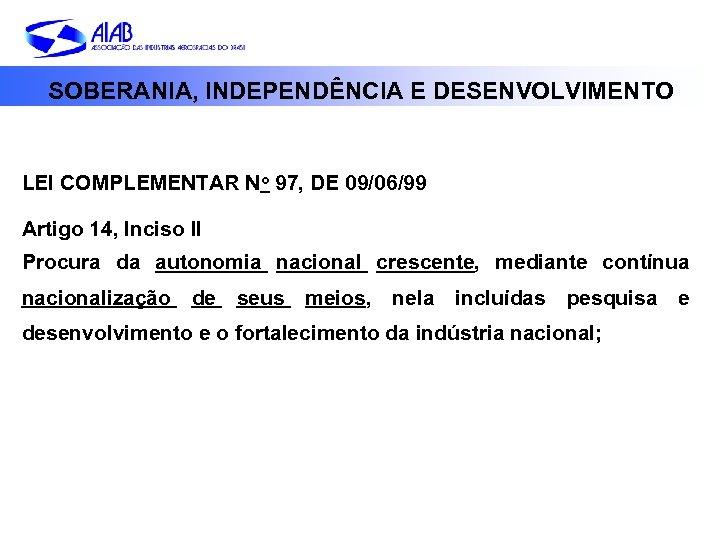 SOBERANIA, INDEPENDÊNCIA E DESENVOLVIMENTO LEI COMPLEMENTAR No 97, DE 09/06/99 Artigo 14, Inciso II