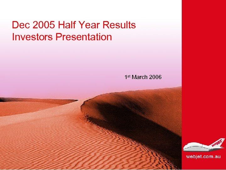Dec 2005 Half Year Results Investors Presentation 1 st March 2006