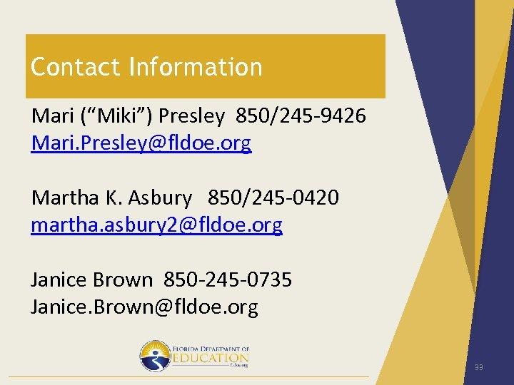 "Contact Information Mari (""Miki"") Presley 850/245 -9426 Mari. Presley@fldoe. org Martha K. Asbury 850/245"