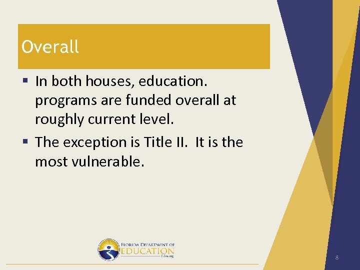 Overall § In both houses, education. programs are funded overall at roughly current level.