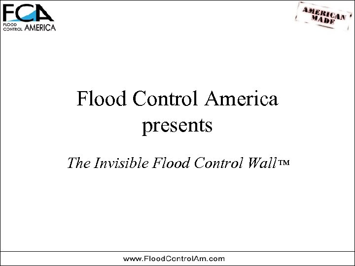 Flood Control America presents The Invisible Flood Control Wall™
