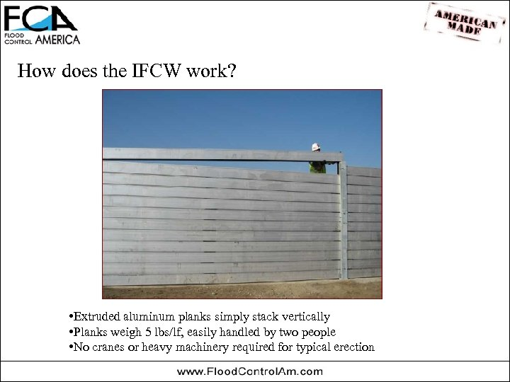 How does the IFCW work? • Extruded aluminum planks simply stack vertically • Planks