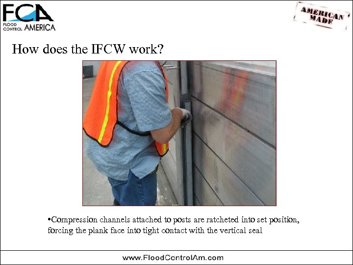 How does the IFCW work? • Compression channels attached to posts are ratcheted into