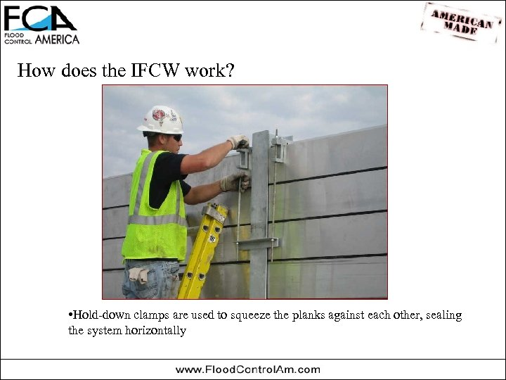 How does the IFCW work? • Hold-down clamps are used to squeeze the planks