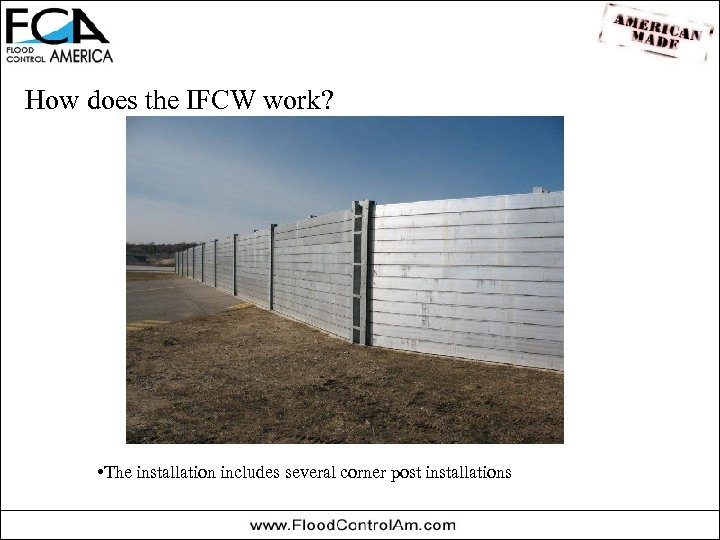 How does the IFCW work? • The installation includes several corner post installations