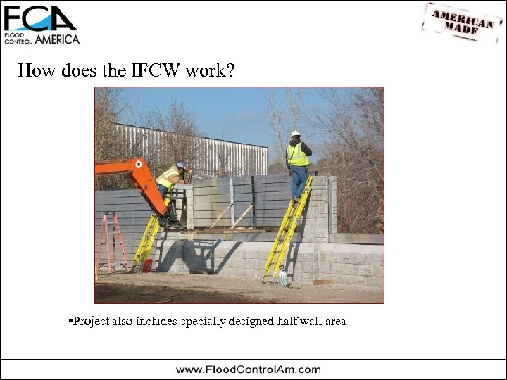 How does the IFCW work? • Project also includes specially designed half wall area