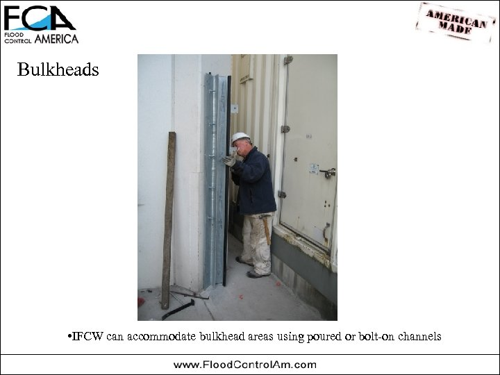 Bulkheads • IFCW can accommodate bulkhead areas using poured or bolt-on channels