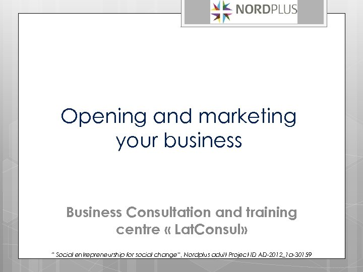 """Opening and marketing your business Business Consultation and training centre « Lat. Consul» """""""