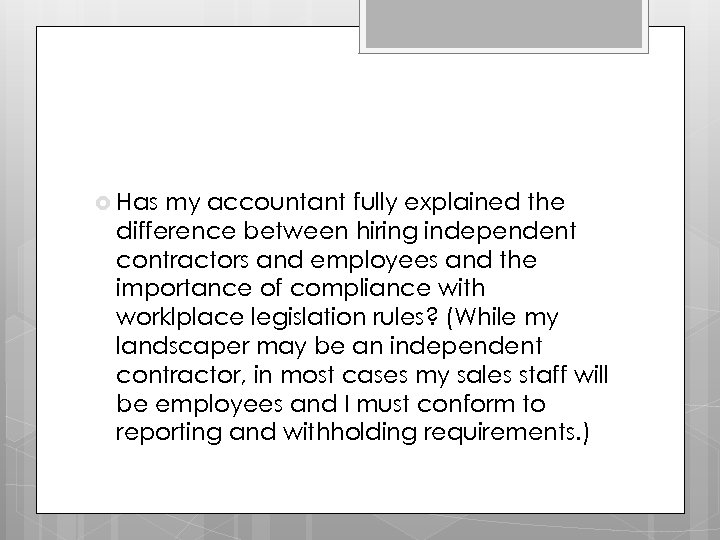 Has my accountant fully explained the difference between hiring independent contractors and employees