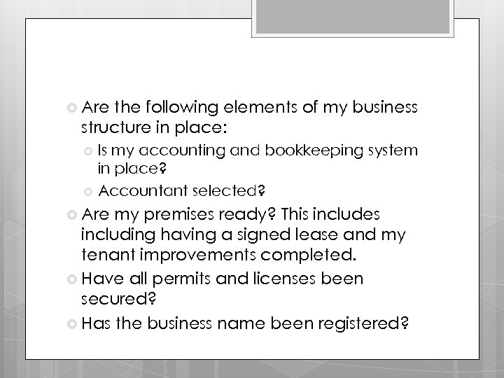Are the following elements of my business structure in place: Is my accounting