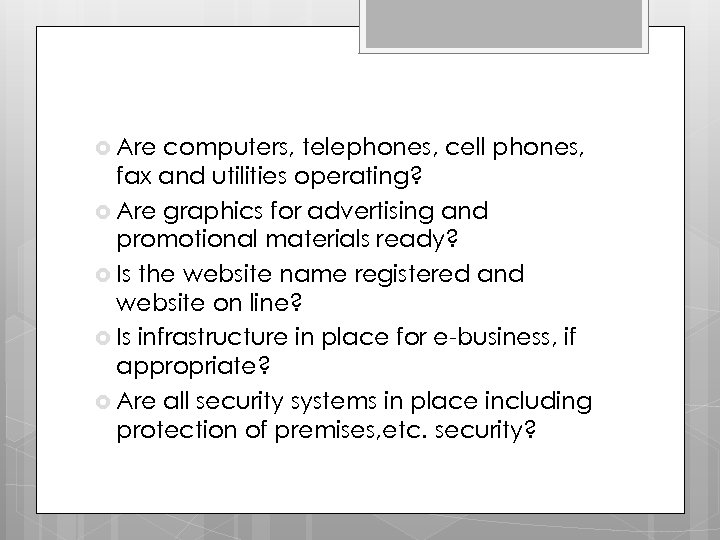 Are computers, telephones, cell phones, fax and utilities operating? Are graphics for advertising