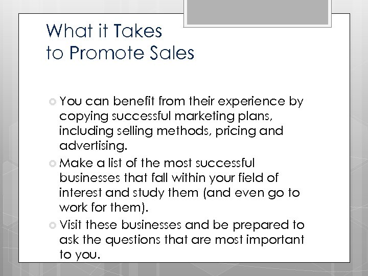 What it Takes to Promote Sales You can benefit from their experience by copying