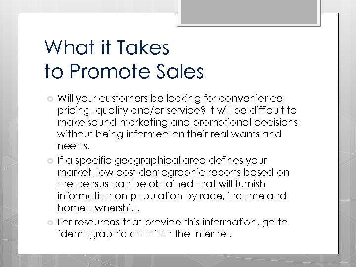 What it Takes to Promote Sales Will your customers be looking for convenience, pricing,